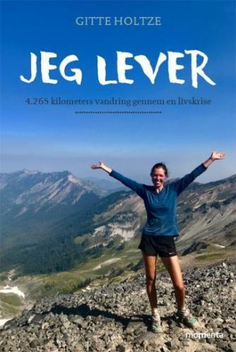 Gitte Holtze: Jeg lever : 4.265 kilometers vandring gennem en livskrise