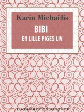 Karin Michaëlis: Bibi : en lille Piges Liv
